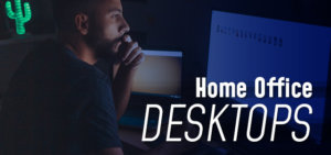 Picking the Best Work from Home Computer
